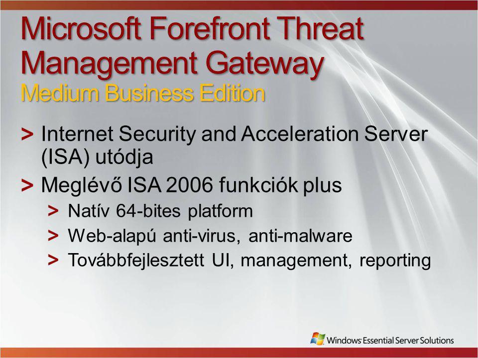 Microsoft Forefront Threat Management Gateway Medium Business Edition Internet Security and Acceleration Server (ISA) utódja Meglévő ISA 2006 funkciók plus Natív 64-bites platform Web-alapú anti-virus, anti-malware Továbbfejlesztett UI, management, reporting