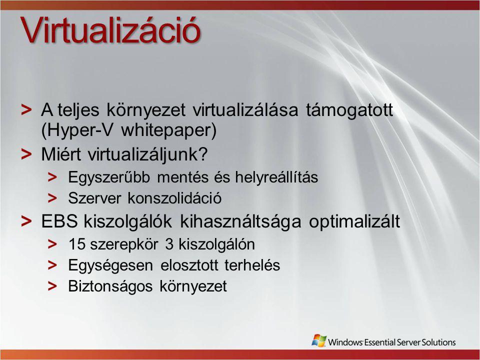 Virtualizáció A teljes környezet virtualizálása támogatott (Hyper-V whitepaper) Miért virtualizáljunk.