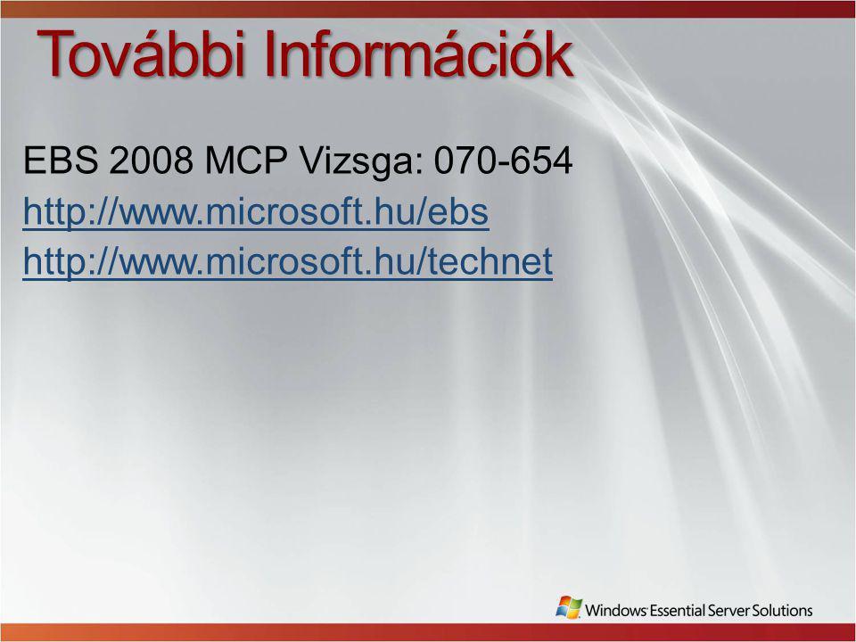 További Információk EBS 2008 MCP Vizsga: 070-654 http://www.microsoft.hu/ebs http://www.microsoft.hu/technet