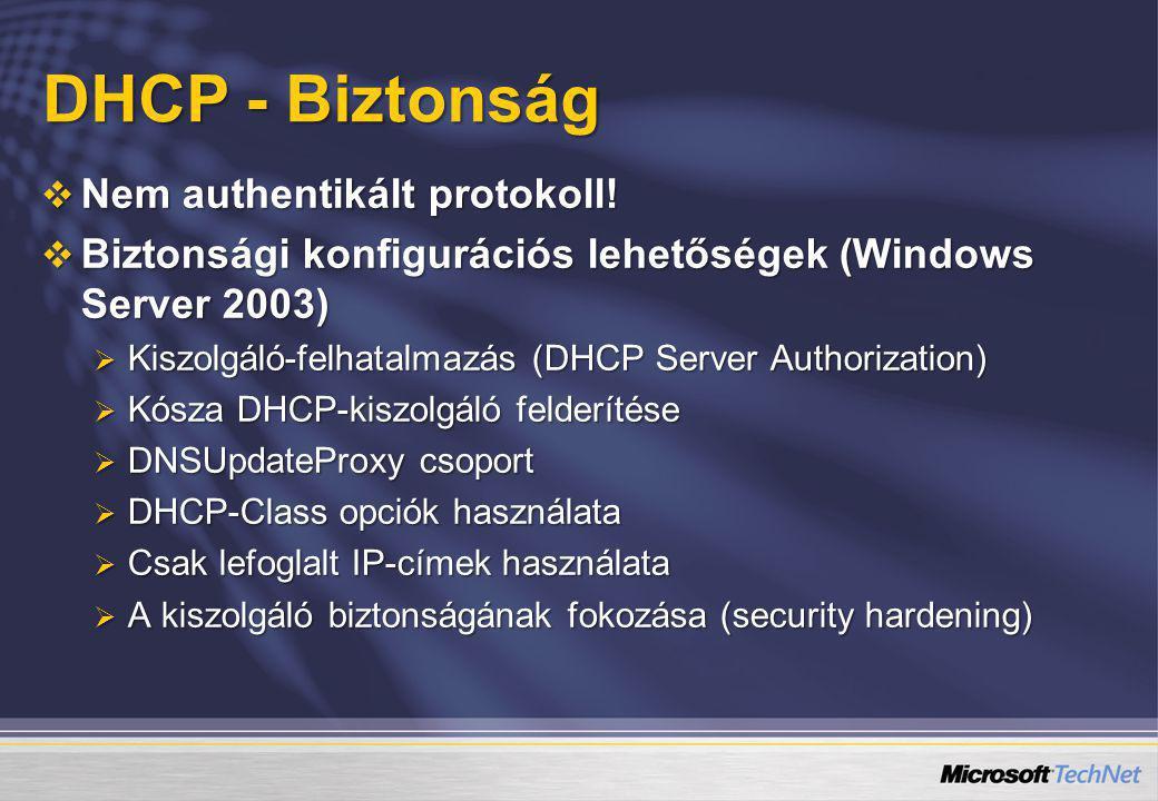 DHCP - Biztonság  Nem authentikált protokoll!  Biztonsági konfigurációs lehetőségek (Windows Server 2003)  Kiszolgáló-felhatalmazás (DHCP Server Au