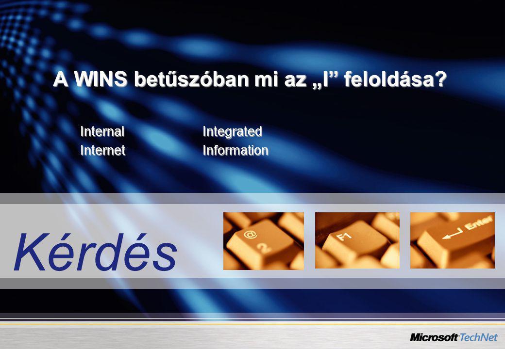 """Kérdés A WINS betűszóban mi az """"I"""" feloldása? InternalIntegrated InternetInformation"""