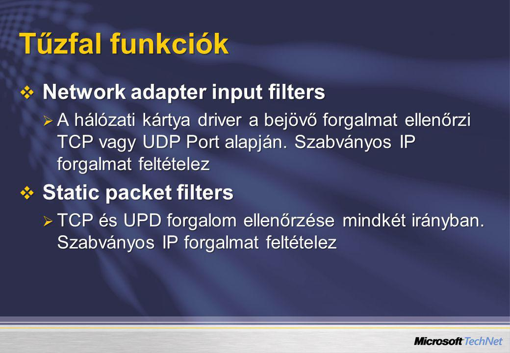 Tűzfal funkciók  Network adapter input filters  A hálózati kártya driver a bejövő forgalmat ellenőrzi TCP vagy UDP Port alapján. Szabványos IP forga