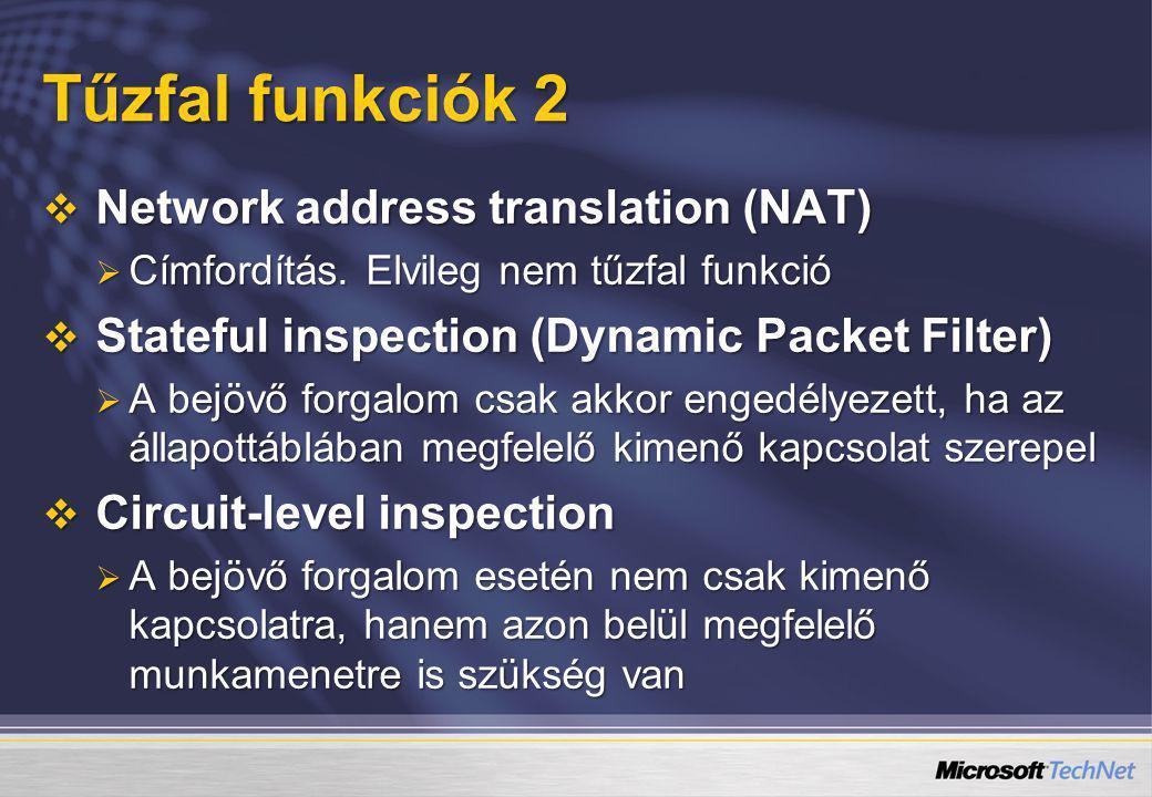 Tűzfal funkciók 2  Network address translation (NAT)  Címfordítás. Elvileg nem tűzfal funkció  Stateful inspection (Dynamic Packet Filter)  A bejö