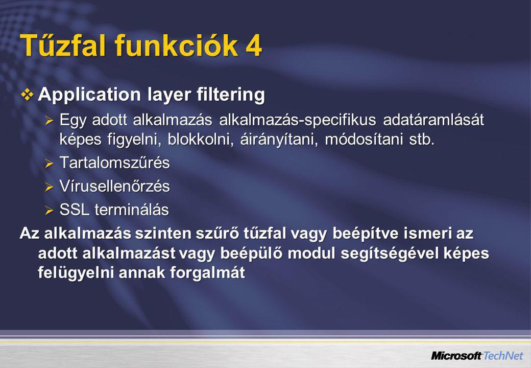 Tűzfal funkciók 4  Application layer filtering  Egy adott alkalmazás alkalmazás-specifikus adatáramlását képes figyelni, blokkolni, áirányítani, mód