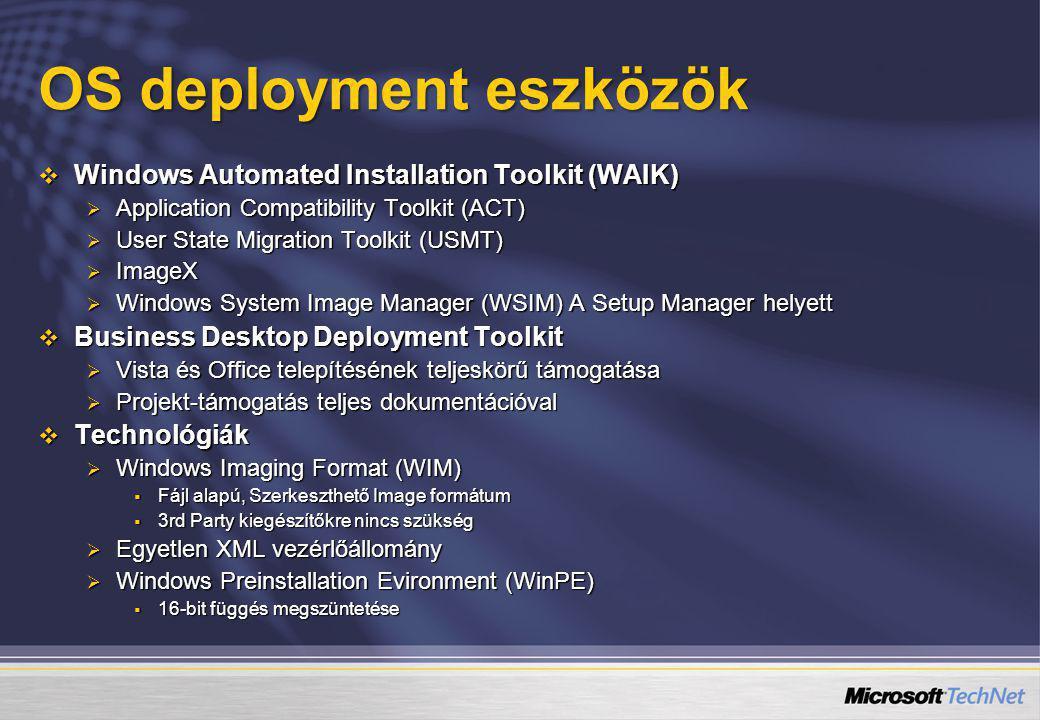 OS deployment eszközök  Windows Automated Installation Toolkit (WAIK)  Application Compatibility Toolkit (ACT)  User State Migration Toolkit (USMT)