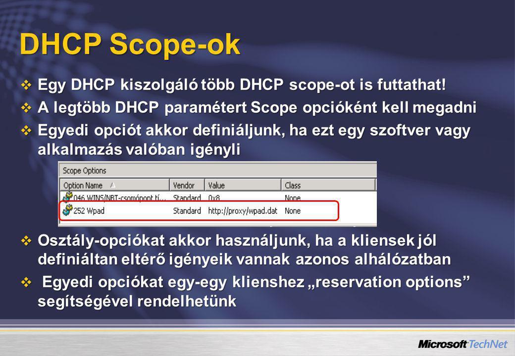 DHCP Scope-ok  Egy DHCP kiszolgáló több DHCP scope-ot is futtathat!  A legtöbb DHCP paramétert Scope opcióként kell megadni  Egyedi opciót akkor de