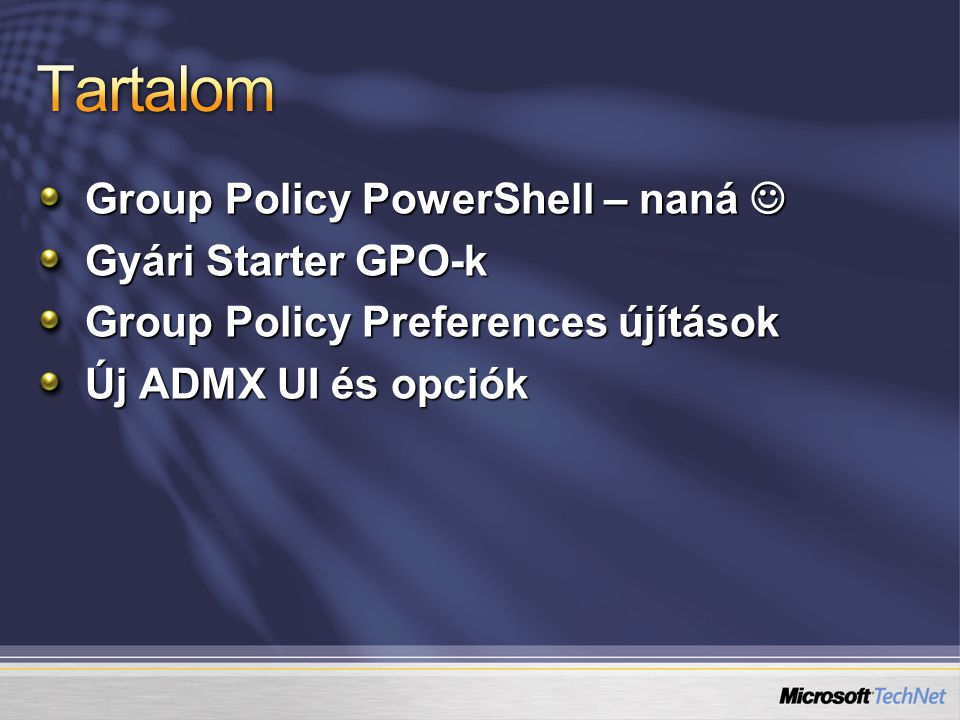 Group Policy PowerShell – naná Group Policy PowerShell – naná Gyári Starter GPO-k Group Policy Preferences újítások Új ADMX UI és opciók