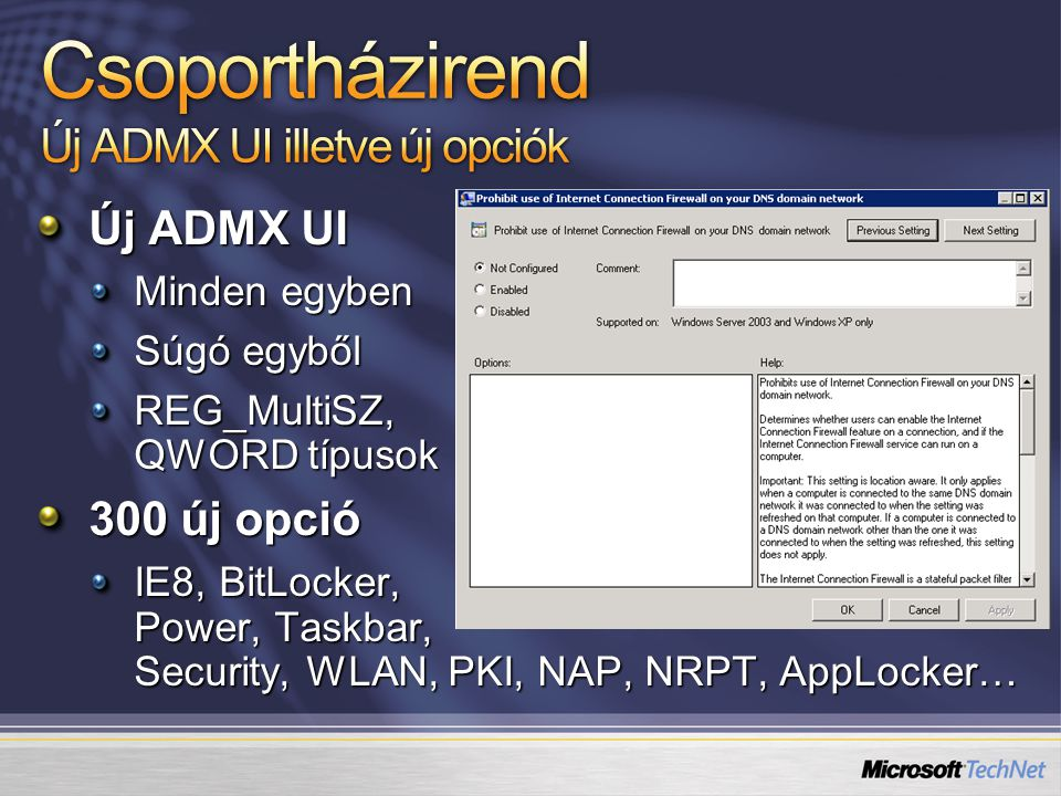Új ADMX UI Minden egyben Súgó egyből REG_MultiSZ, QWORD típusok 300 új opció IE8, BitLocker, Power, Taskbar, Security, WLAN, PKI, NAP, NRPT, AppLocker