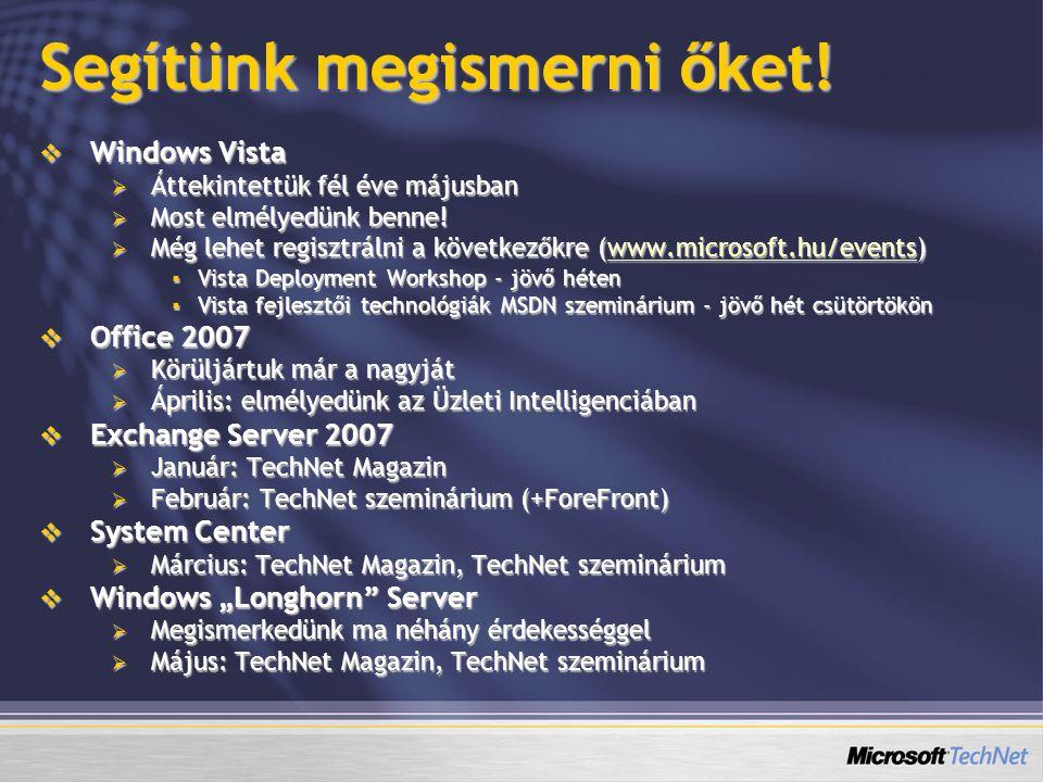 Segítünk megismerni őket!  Windows Vista  Áttekintettük fél éve májusban  Most elmélyedünk benne!  Még lehet regisztrálni a következőkre (www.micr