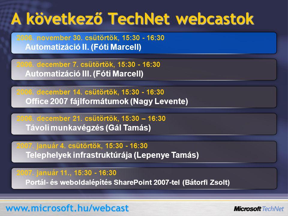 A következő TechNet webcastok 2006. november 30. csütörtök, 15:30 - 16:30 Automatizáció II. (Fóti Marcell) 2006. december 7. csütörtök, 15:30 - 16:30