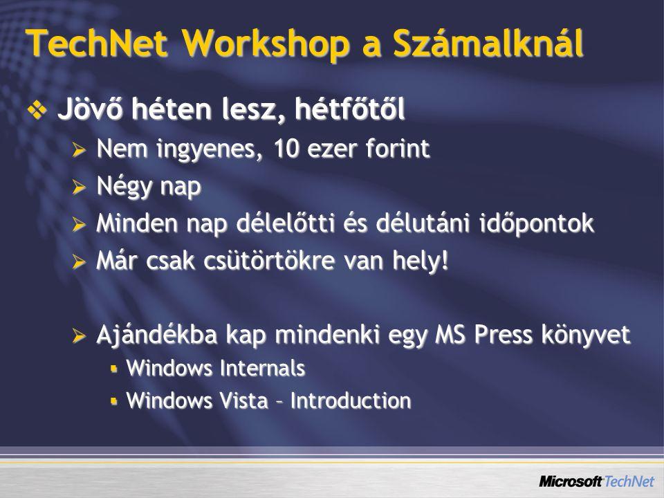 TechNet Workshop a Számalknál  Jövő héten lesz, hétfőtől  Nem ingyenes, 10 ezer forint  Négy nap  Minden nap délelőtti és délutáni időpontok  Már