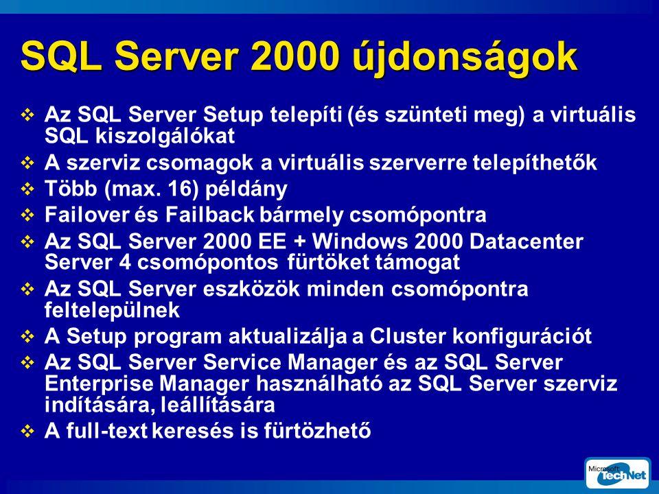 SQL Server 2000 újdonságok  Az SQL Server Setup telepíti (és szünteti meg) a virtuális SQL kiszolgálókat  A szerviz csomagok a virtuális szerverre telepíthetők  Több (max.