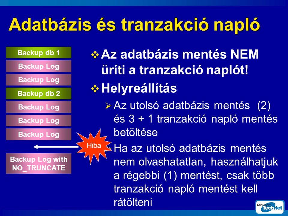 Adatbázis és tranzakció napló  Az adatbázis mentés NEM üríti a tranzakció naplót.