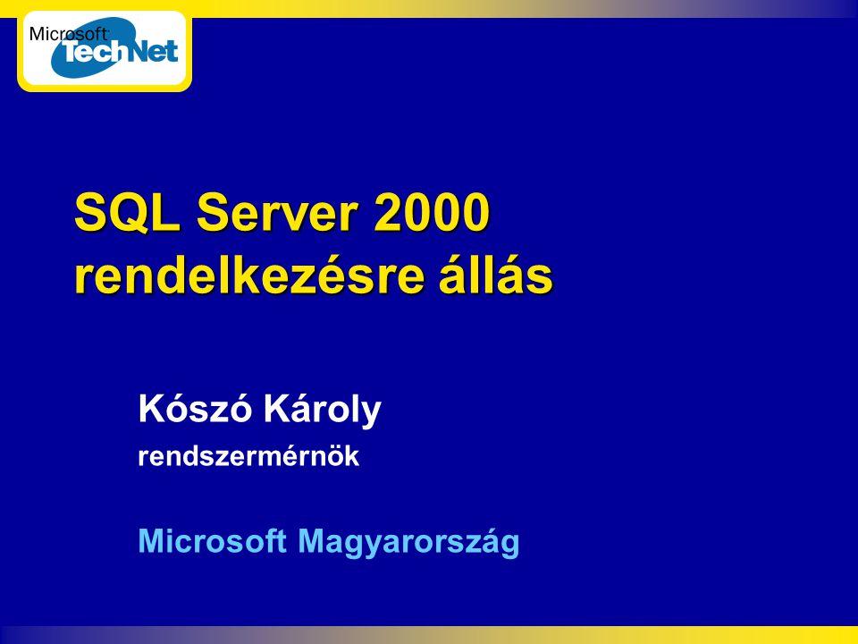SQL Server 2000 rendelkezésre állás Kószó Károly rendszermérnök Microsoft Magyarország