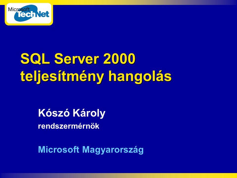 SQL Server 2000 teljesítmény hangolás Kószó Károly rendszermérnök Microsoft Magyarország