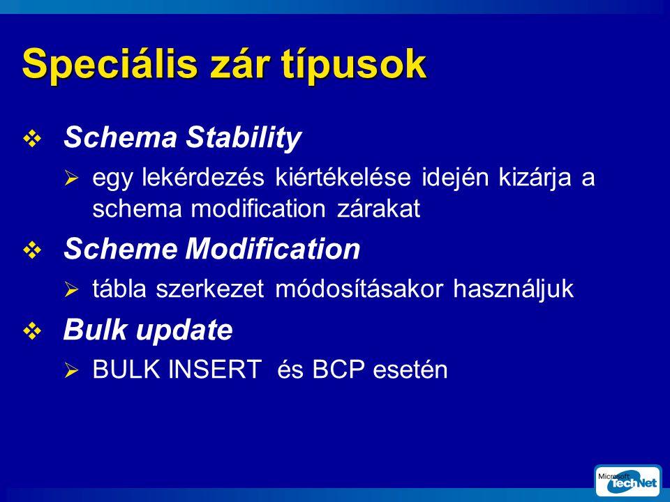 Speciális zár típusok  Schema Stability  egy lekérdezés kiértékelése idején kizárja a schema modification zárakat  Scheme Modification  tábla szerkezet módosításakor használjuk  Bulk update  BULK INSERT és BCP esetén