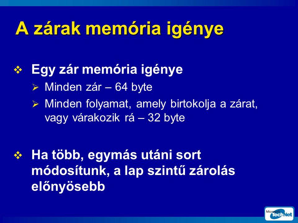 A zárak memória igénye  Egy zár memória igénye  Minden zár – 64 byte  Minden folyamat, amely birtokolja a zárat, vagy várakozik rá – 32 byte  Ha több, egymás utáni sort módosítunk, a lap szintű zárolás előnyösebb