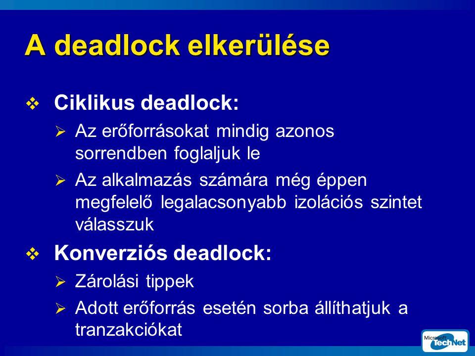 A deadlock elkerülése  Ciklikus deadlock:  Az erőforrásokat mindig azonos sorrendben foglaljuk le  Az alkalmazás számára még éppen megfelelő legalacsonyabb izolációs szintet válasszuk  Konverziós deadlock:  Zárolási tippek  Adott erőforrás esetén sorba állíthatjuk a tranzakciókat