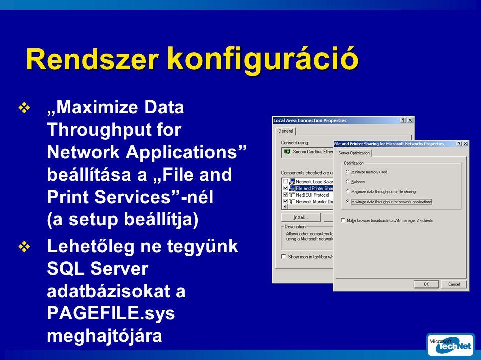 """Rendszer konfiguráció  """"Maximize Data Throughput for Network Applications beállítása a """"File and Print Services -nél (a setup beállítja)  Lehetőleg ne tegyünk SQL Server adatbázisokat a PAGEFILE.sys meghajtójára"""