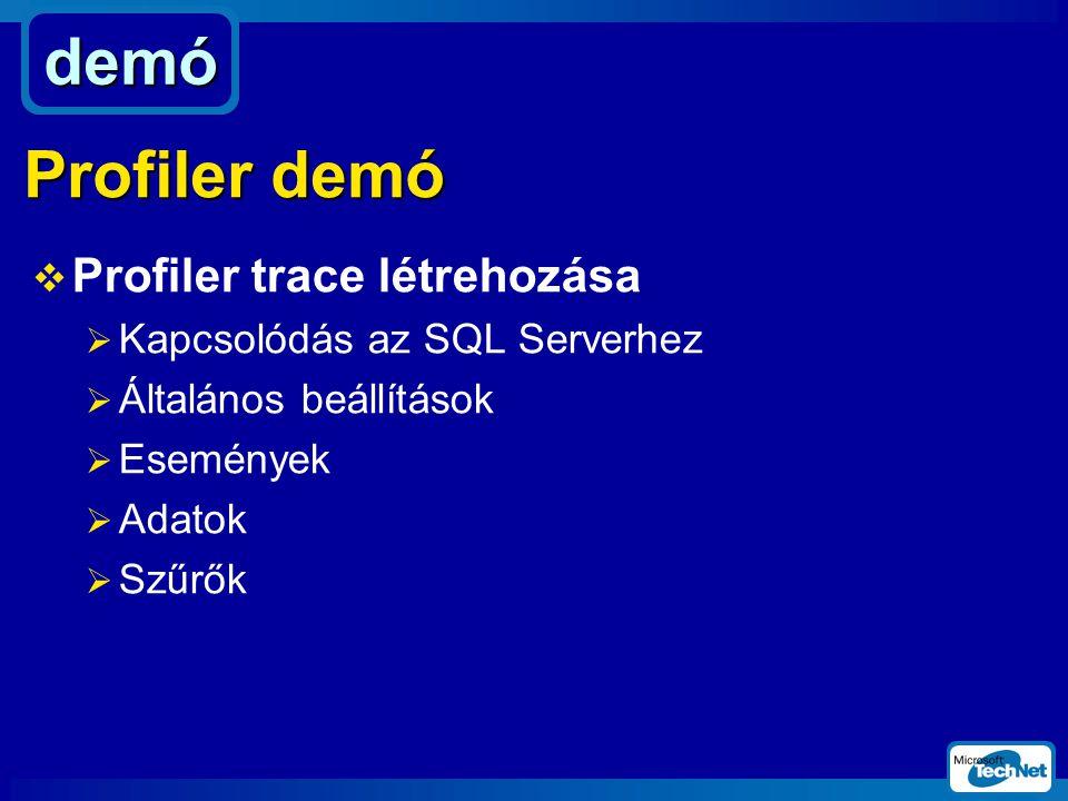  Profiler trace létrehozása  Kapcsolódás az SQL Serverhez  Általános beállítások  Események  Adatok  Szűrők demó Profiler demó