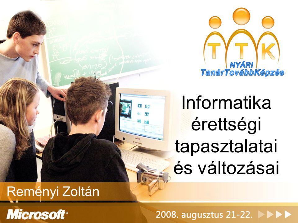 Informatika érettségi tapasztalatai és változásai Reményi Zoltán