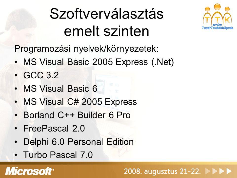Szoftverválasztás emelt szinten Programozási nyelvek/környezetek: MS Visual Basic 2005 Express (.Net) GCC 3.2 MS Visual Basic 6 MS Visual C# 2005 Expr