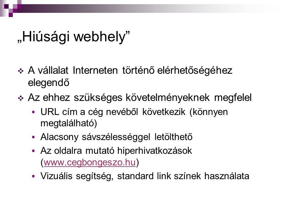 """""""Hiúsági webhely  A vállalat Interneten történő elérhetőségéhez elegendő  Az ehhez szükséges követelményeknek megfelel  URL cím a cég nevéből következik (könnyen megtalálható)  Alacsony sávszélességgel letölthető  Az oldalra mutató hiperhivatkozások (www.cegbongeszo.hu)www.cegbongeszo.hu  Vizuális segítség, standard link színek használata"""