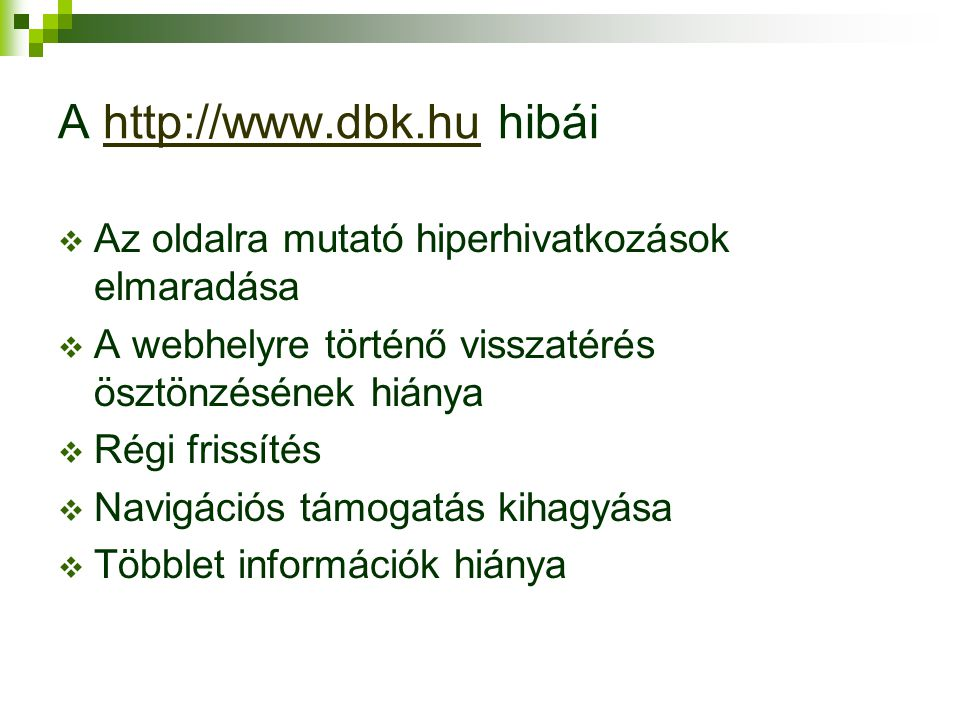 A http://www.dbk.hu hibáihttp://www.dbk.hu  Az oldalra mutató hiperhivatkozások elmaradása  A webhelyre történő visszatérés ösztönzésének hiánya  Régi frissítés  Navigációs támogatás kihagyása  Többlet információk hiánya