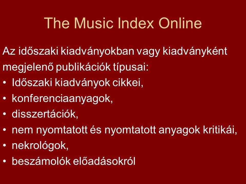 The Music Index Online Az időszaki kiadványokban vagy kiadványként megjelenő publikációk típusai: Időszaki kiadványok cikkei, konferenciaanyagok, disszertációk, nem nyomtatott és nyomtatott anyagok kritikái, nekrológok, beszámolók előadásokról