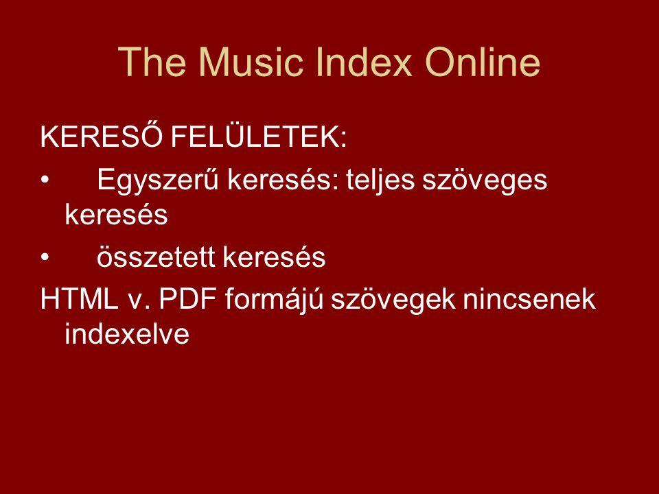 The Music Index Online KERESŐ FELÜLETEK: Egyszerű keresés: teljes szöveges keresés összetett keresés HTML v.
