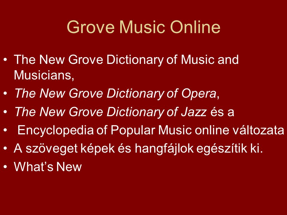 Grove Music Online The New Grove Dictionary of Music and Musicians, The New Grove Dictionary of Opera, The New Grove Dictionary of Jazz és a Encyclope