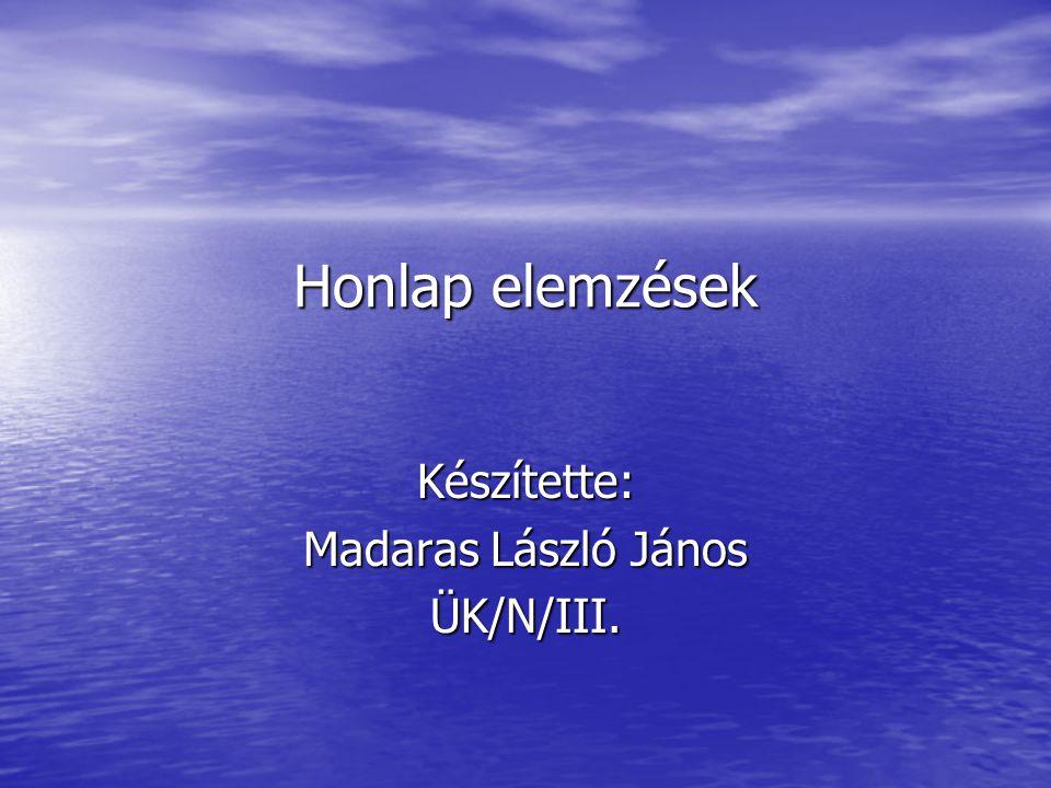 Honlap elemzések Készítette: Madaras László János ÜK/N/III.