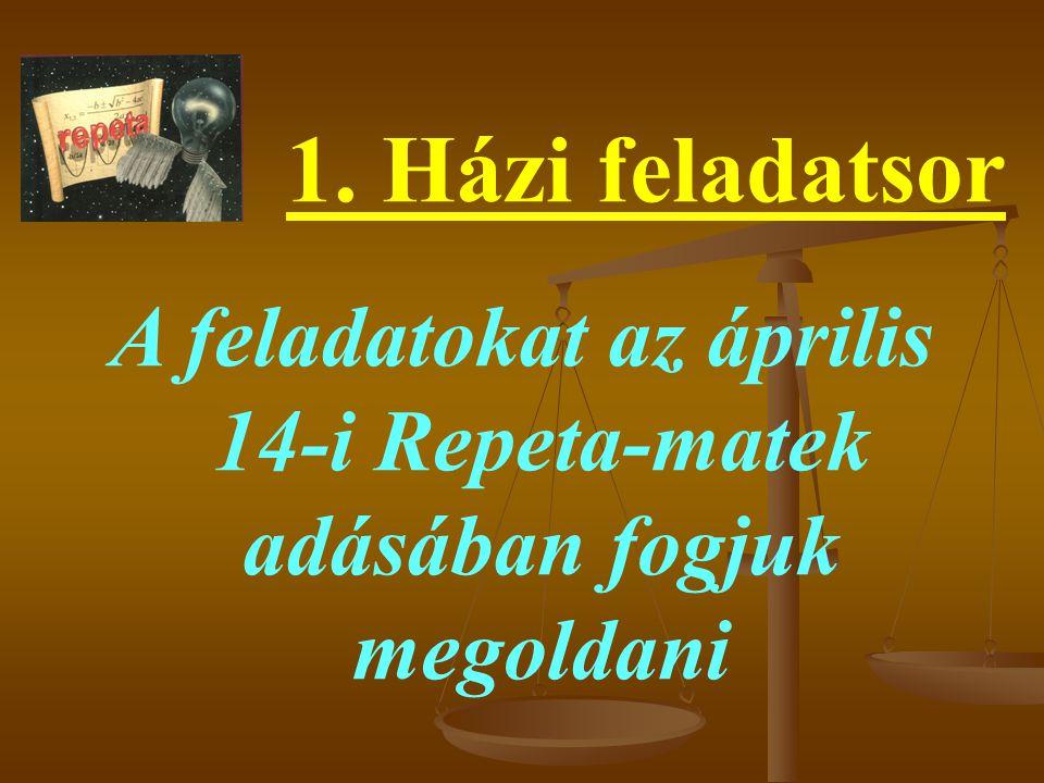 A feladatokat az április 14-i Repeta-matek adásában fogjuk megoldani 1. Házi feladatsor