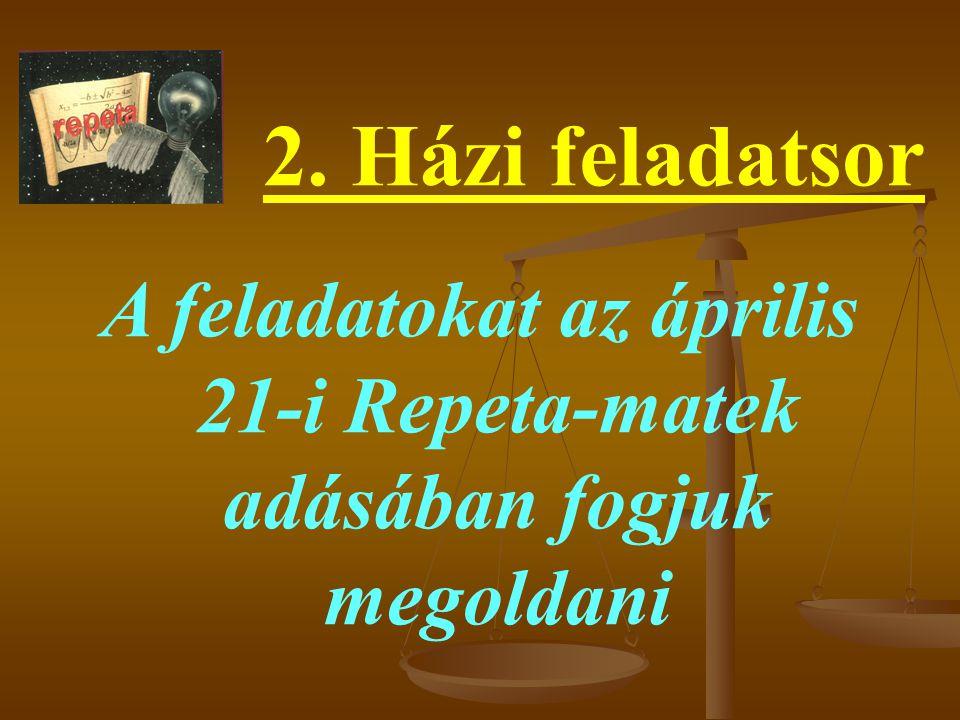 A feladatokat az április 21-i Repeta-matek adásában fogjuk megoldani 2. Házi feladatsor
