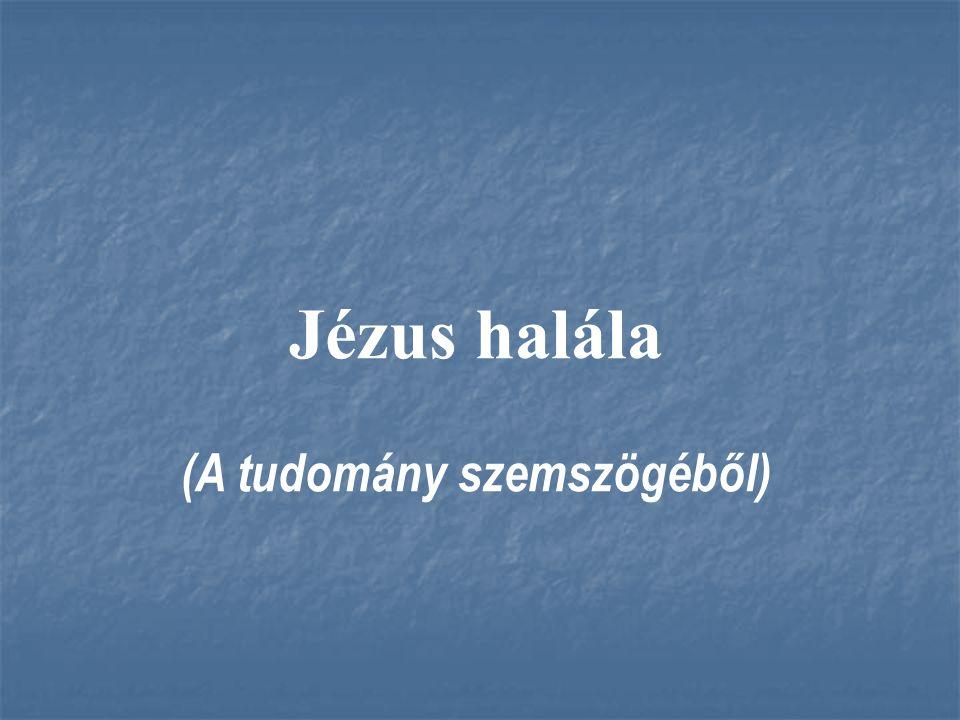 Jézus halála (A tudomány szemszögéből)