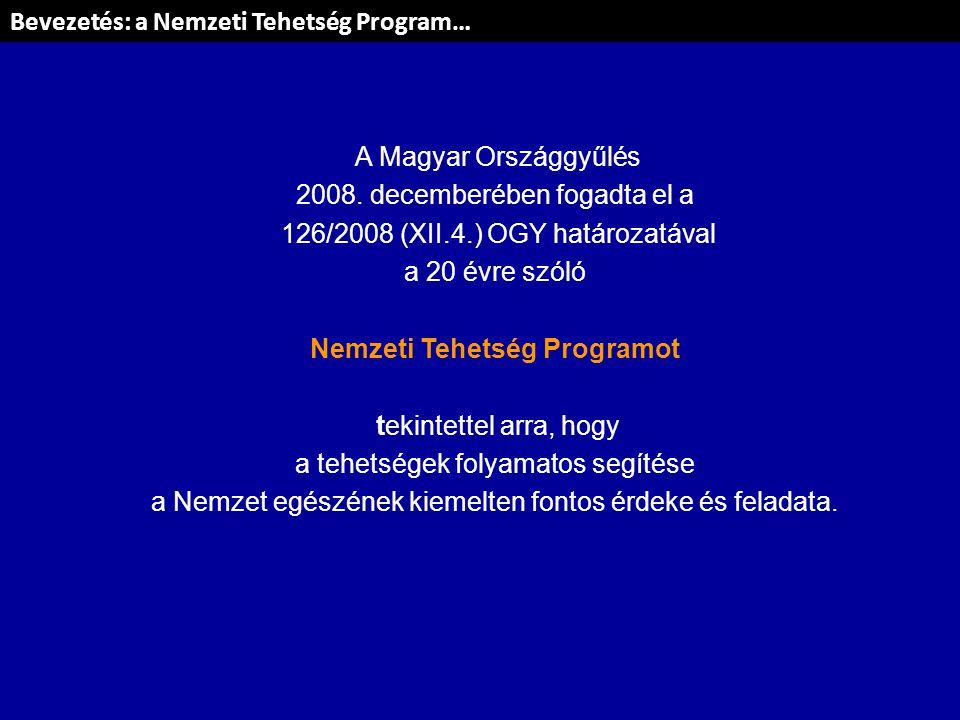 A Magyar Országgyűlés 2008. decemberében fogadta el a 126/2008 (XII.4.) OGY határozatával a 20 évre szóló Nemzeti Tehetség Programot tekintettel arra,