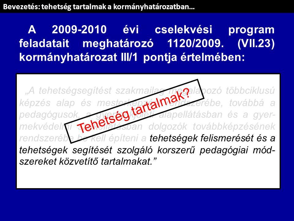 """A 2009-2010 évi cselekvési program feladatait meghatározó 1120/2009. (VII.23) kormányhatározat III/1 pontja értelmében: """"A tehetségsegítést szakmailag"""