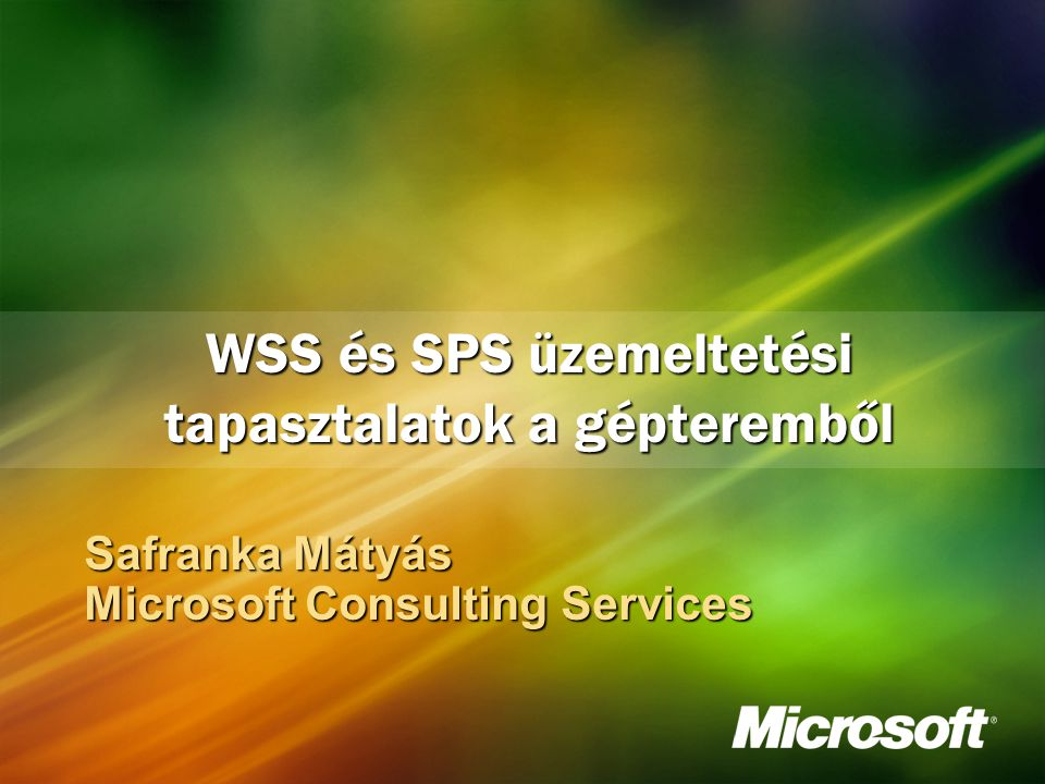 WSS és SPS üzemeltetési tapasztalatok a gépteremből Safranka Mátyás Microsoft Consulting Services