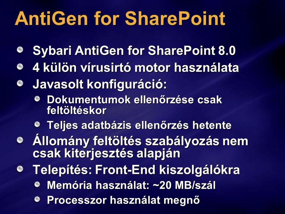 AntiGen for SharePoint Sybari AntiGen for SharePoint 8.0 4 külön vírusirtó motor használata Javasolt konfiguráció: Dokumentumok ellenőrzése csak feltöltéskor Teljes adatbázis ellenőrzés hetente Állomány feltöltés szabályozás nem csak kiterjesztés alapján Telepítés: Front-End kiszolgálókra Memória használat: ~20 MB/szál Processzor használat megnő