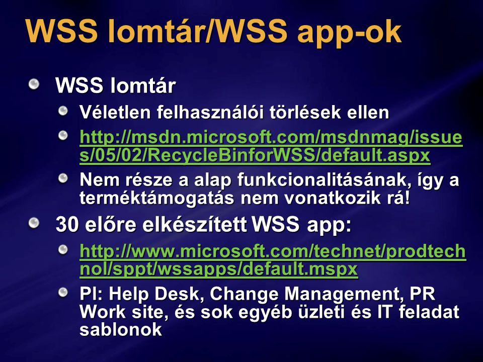 WSS lomtár/WSS app-ok WSS lomtár Véletlen felhasználói törlések ellen http://msdn.microsoft.com/msdnmag/issue s/05/02/RecycleBinforWSS/default.aspx http://msdn.microsoft.com/msdnmag/issue s/05/02/RecycleBinforWSS/default.aspx Nem része a alap funkcionalitásának, így a terméktámogatás nem vonatkozik rá.