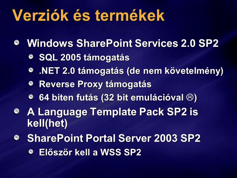 Verziók és termékek Windows SharePoint Services 2.0 SP2 SQL 2005 támogatás.NET 2.0 támogatás (de nem követelmény) Reverse Proxy támogatás 64 biten futás (32 bit emulációval  ) A Language Template Pack SP2 is kell(het) SharePoint Portal Server 2003 SP2 Először kell a WSS SP2