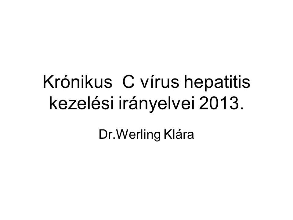Krónikus C vírus hepatitis kezelési irányelvei 2013. Dr.Werling Klára