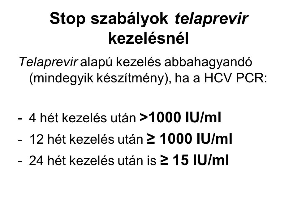 Naív betegek kettős kombinációs kezelése Abbahagyandó a PR kettős kezelés az aktuálisan nem-reagálóknál: - HCV-RNS 4 hét kezelés után nem csökken 1-log10 mértékben, - HCV-RNS 12 hét kezelés után detektálható.