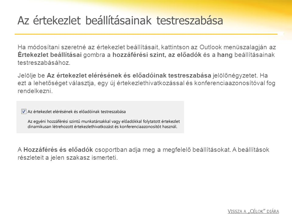 Az értekezlet beállításainak testreszabása Ha módosítani szeretné az értekezlet beállításait, kattintson az Outlook menüszalagján az Értekezlet beállí