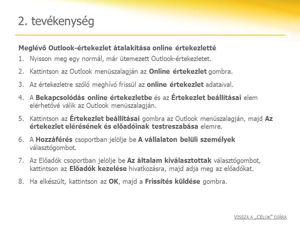 2. tevékenység Meglévő Outlook-értekezlet átalakítása online értekezletté 1.Nyisson meg egy normál, már ütemezett Outlook-értekezletet. 2.Kattintson a