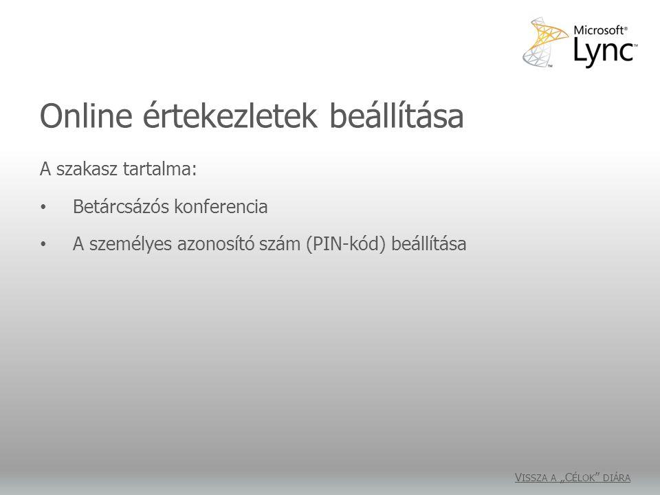 """Online értekezletek beállítása A szakasz tartalma: Betárcsázós konferencia A személyes azonosító szám (PIN-kód) beállítása V ISSZA A """"C ÉLOK """" DIÁRA"""