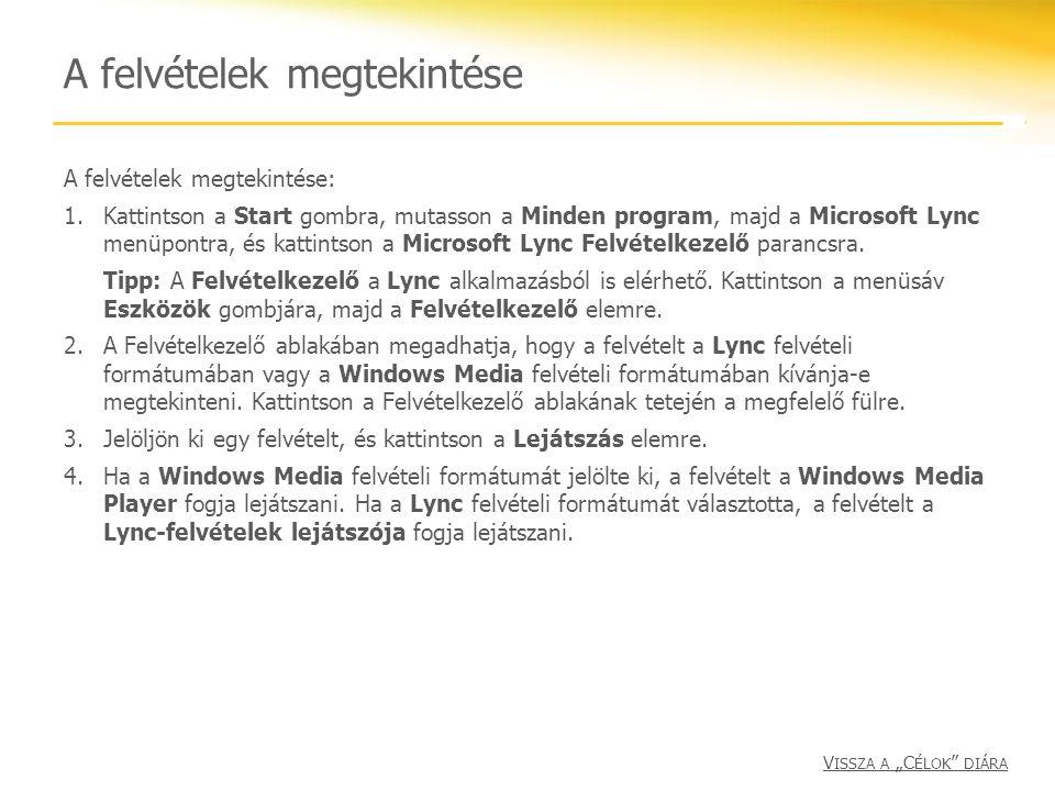 A felvételek megtekintése A felvételek megtekintése: 1.Kattintson a Start gombra, mutasson a Minden program, majd a Microsoft Lync menüpontra, és katt