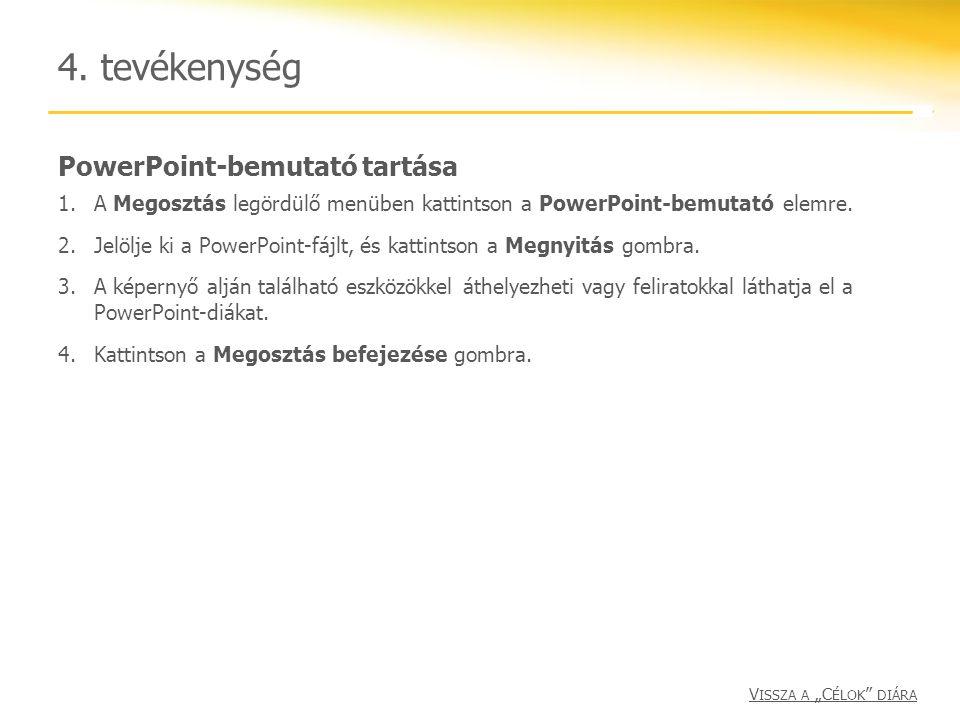 PowerPoint-bemutató tartása 4. tevékenység 1.A Megosztás legördülő menüben kattintson a PowerPoint-bemutató elemre. 2.Jelölje ki a PowerPoint-fájlt, é