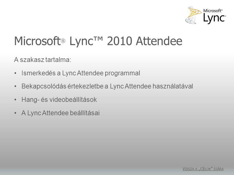 """Microsoft ® Lync™ 2010 Attendee V ISSZA A """"C ÉLOK """" DIÁRA A szakasz tartalma: Ismerkedés a Lync Attendee programmal Bekapcsolódás értekezletbe a Lync"""