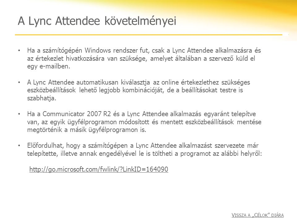 A Lync Attendee követelményei Ha a számítógépén Windows rendszer fut, csak a Lync Attendee alkalmazásra és az értekezlet hivatkozására van szüksége, a
